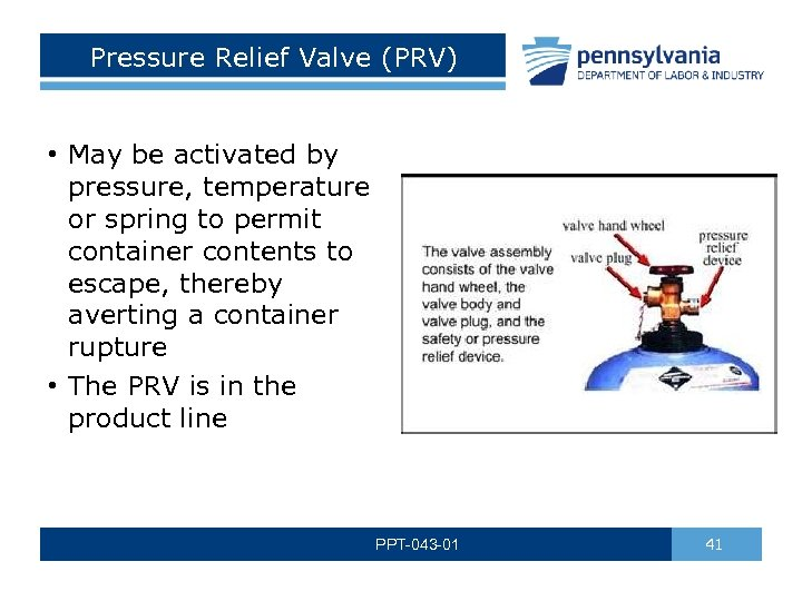 Pressure Relief Valve (PRV) • May be activated by pressure, temperature or spring to