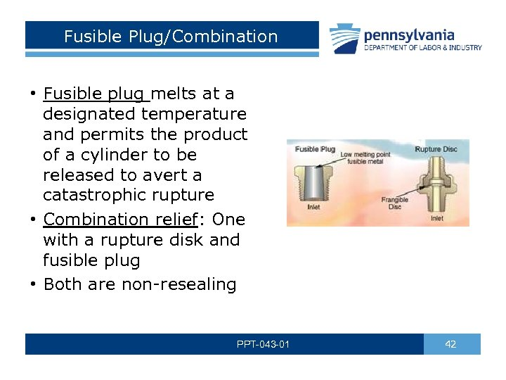 Fusible Plug/Combination • Fusible plug melts at a designated temperature and permits the product