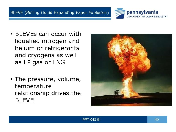 BLEVE (Boiling Liquid Expanding Vapor Explosion) • BLEVEs can occur with liquefied nitrogen and