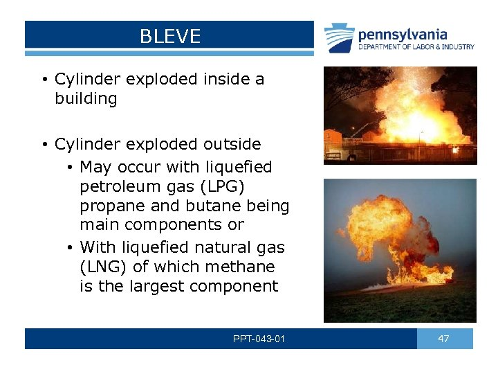 BLEVE • Cylinder exploded inside a building • Cylinder exploded outside • May occur