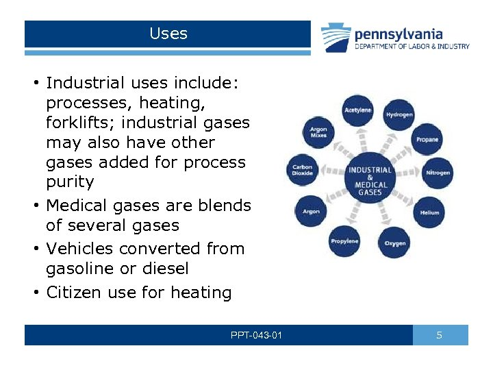Uses • Industrial uses include: processes, heating, forklifts; industrial gases may also have other