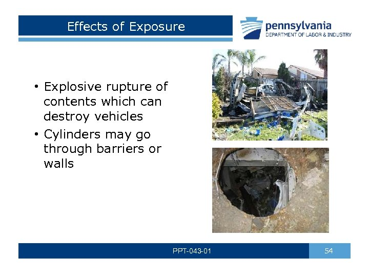 Effects of Exposure • Explosive rupture of contents which can destroy vehicles • Cylinders