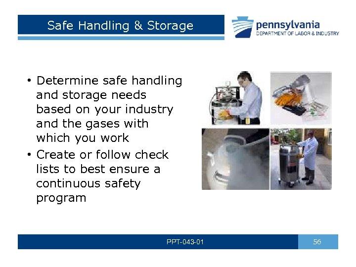 Safe Handling & Storage • Determine safe handling and storage needs based on your