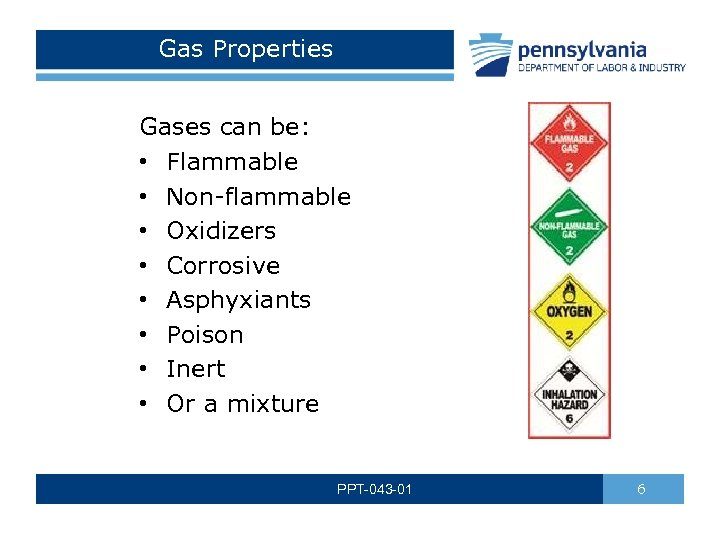 Gas Properties Gases can be: • Flammable • Non-flammable • Oxidizers • Corrosive •