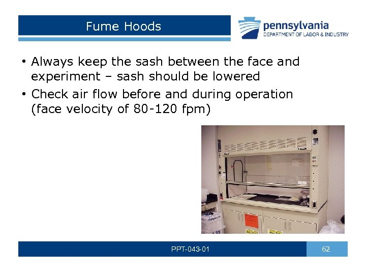 Fume Hoods • Always keep the sash between the face and experiment – sash