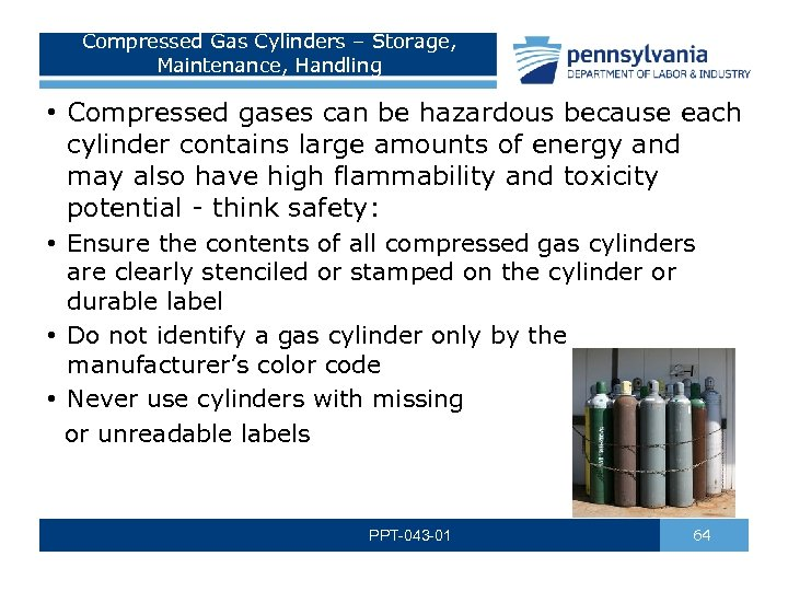 Compressed Gas Cylinders – Storage, Maintenance, Handling • Compressed gases can be hazardous because