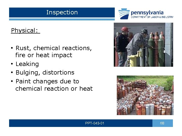 Inspection Physical: • Rust, chemical reactions, fire or heat impact • Leaking • Bulging,