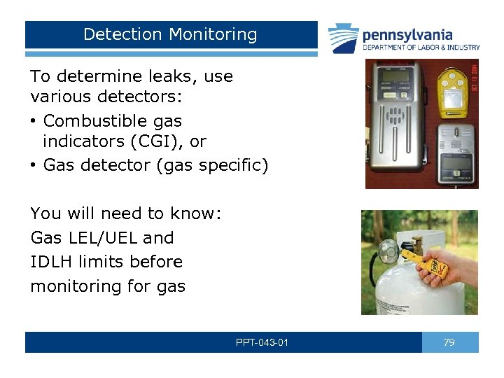 Detection Monitoring To determine leaks, use various detectors: • Combustible gas indicators (CGI), or