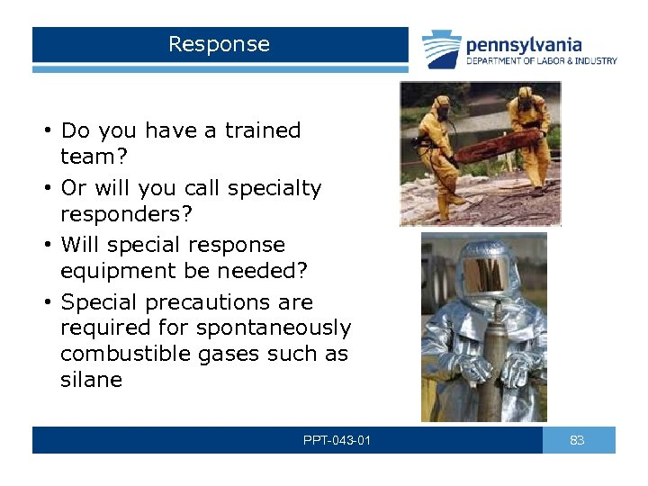 Response • Do you have a trained team? • Or will you call specialty