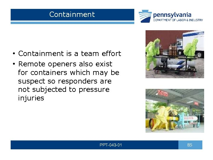 Containment • Containment is a team effort • Remote openers also exist for containers