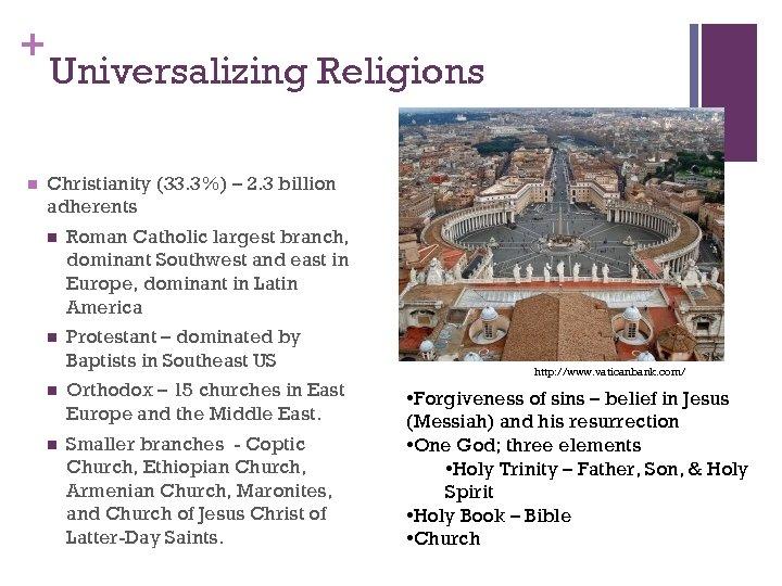 + n Universalizing Religions Christianity (33. 3%) – 2. 3 billion adherents n Roman