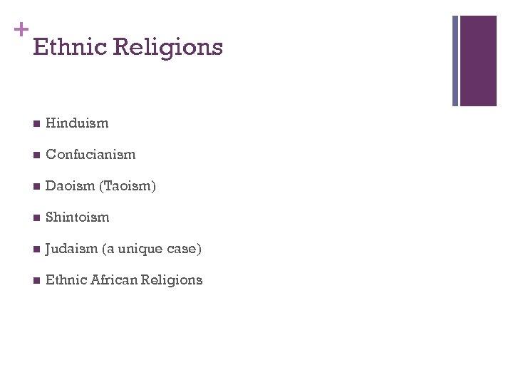+ Ethnic Religions n Hinduism n Confucianism n Daoism (Taoism) n Shintoism n Judaism
