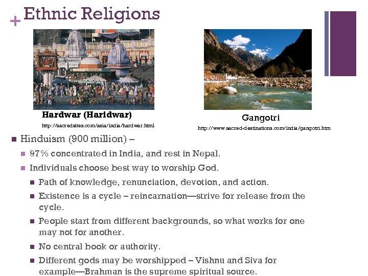 Ethnic Religions + Hardwar (Haridwar) http: //sacredsites. com/asia/india/hardwar. html n Gangotri http: //www. sacred-destinations.