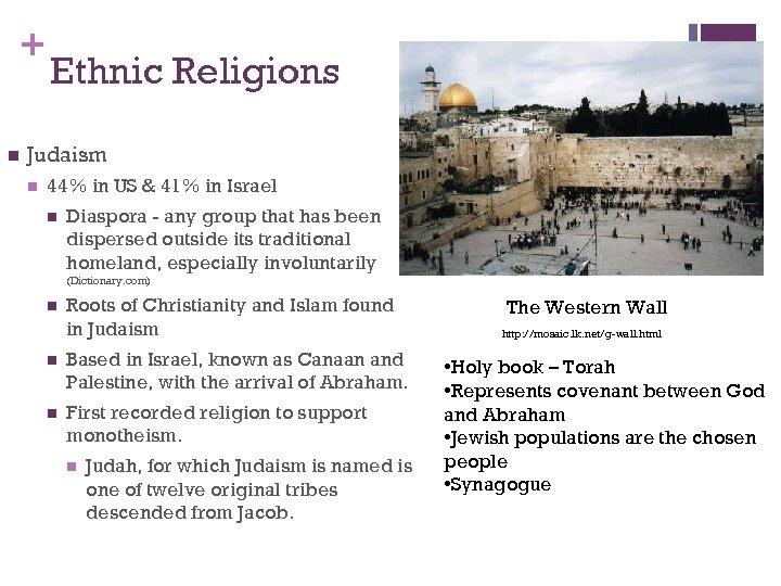 + n Ethnic Religions Judaism n 44% in US & 41% in Israel n