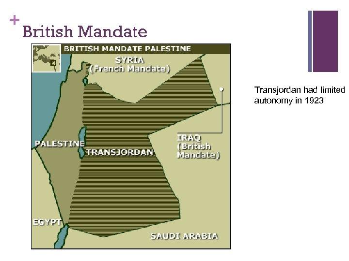 + British Mandate Transjordan had limited autonomy in 1923