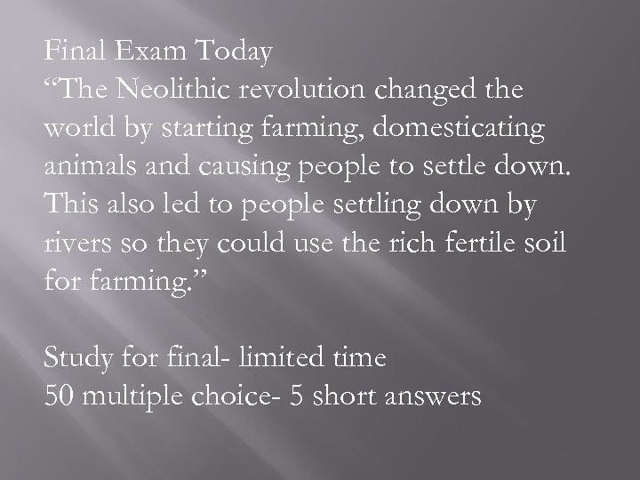 "Final Exam Today ""The Neolithic revolution changed the world by starting farming, domesticating animals"