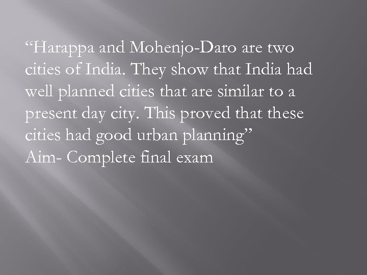 """Harappa and Mohenjo-Daro are two cities of India. They show that India had well"