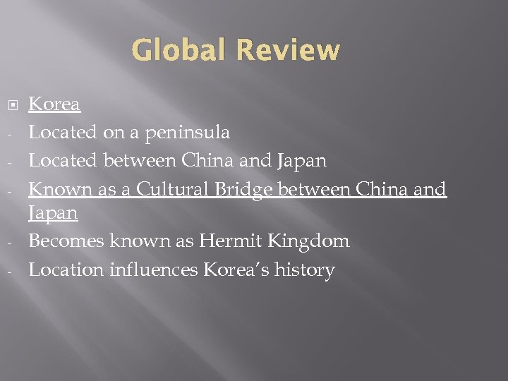 Global Review - - Korea Located on a peninsula Located between China and Japan