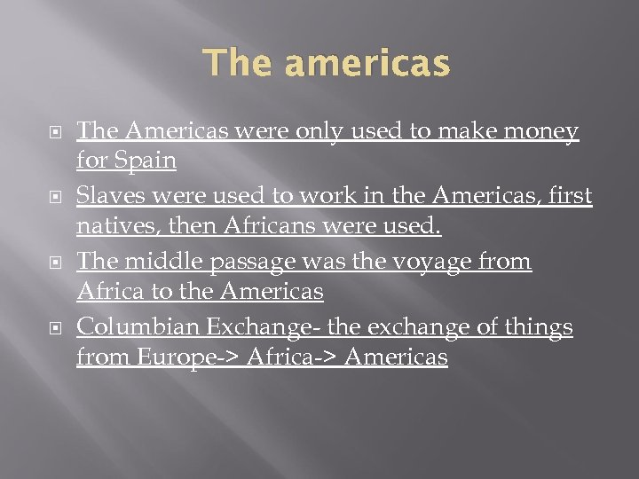 The americas The Americas were only used to make money for Spain Slaves were