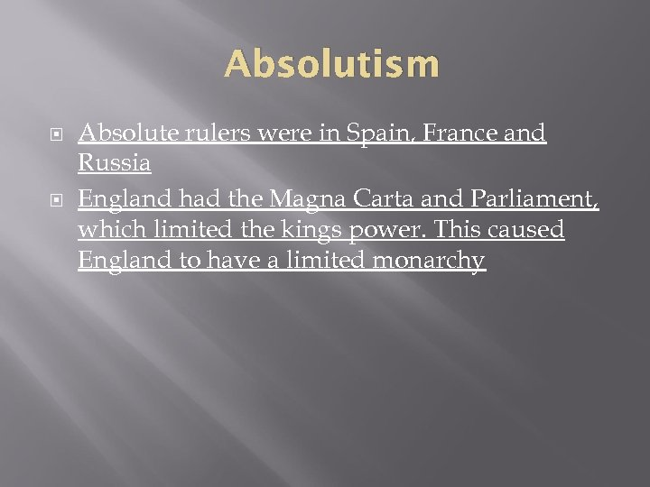 Absolutism Absolute rulers were in Spain, France and Russia England had the Magna Carta