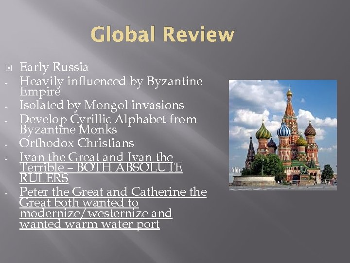 Global Review - - Early Russia Heavily influenced by Byzantine Empire Isolated by Mongol