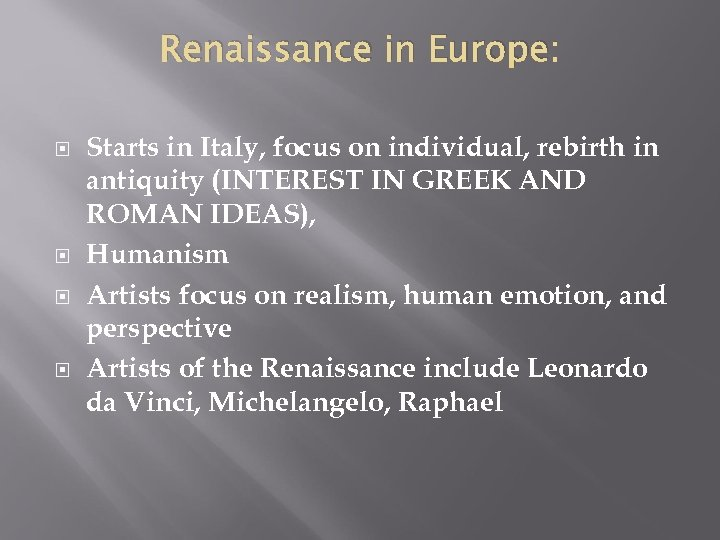 Renaissance in Europe: Starts in Italy, focus on individual, rebirth in antiquity (INTEREST IN