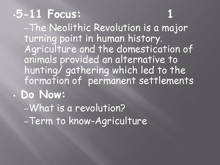 • 5 -11 –The Focus: 1 Neolithic Revolution is a major turning point
