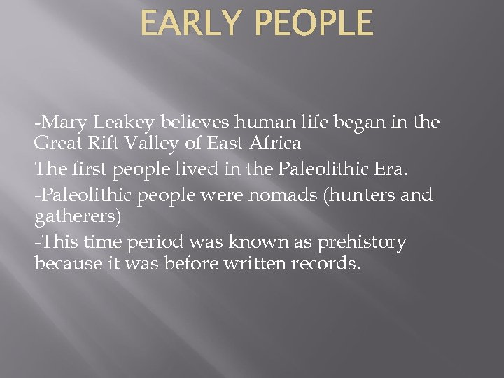 EARLY PEOPLE -Mary Leakey believes human life began in the Great Rift Valley of