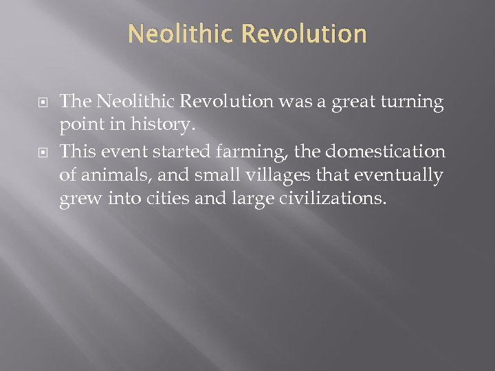 Neolithic Revolution The Neolithic Revolution was a great turning point in history. This event
