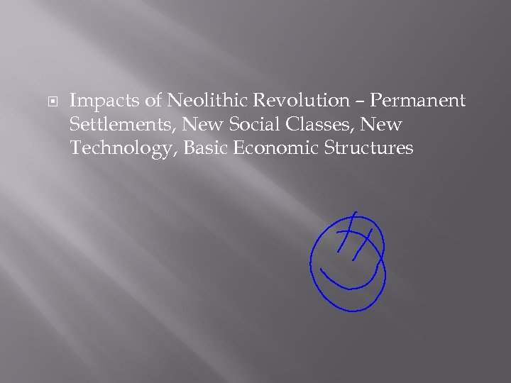 Impacts of Neolithic Revolution – Permanent Settlements, New Social Classes, New Technology, Basic