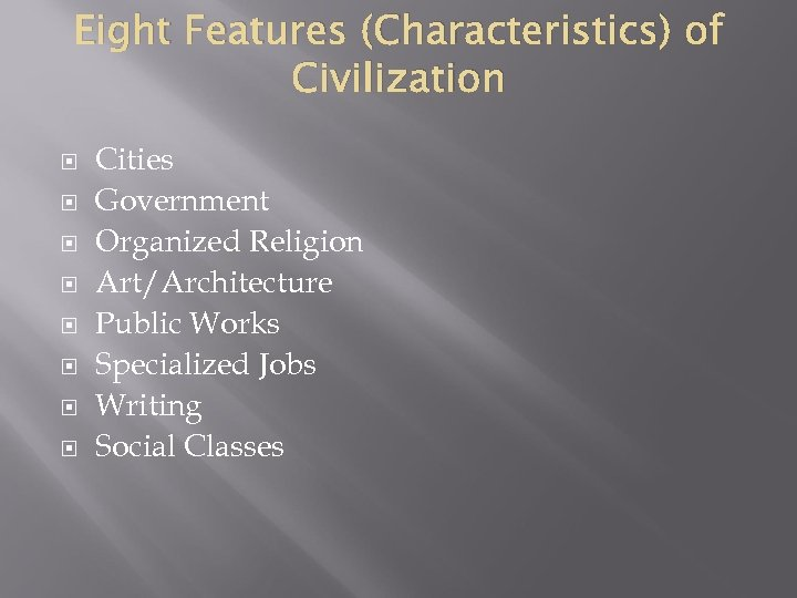 Eight Features (Characteristics) of Civilization Cities Government Organized Religion Art/Architecture Public Works Specialized Jobs
