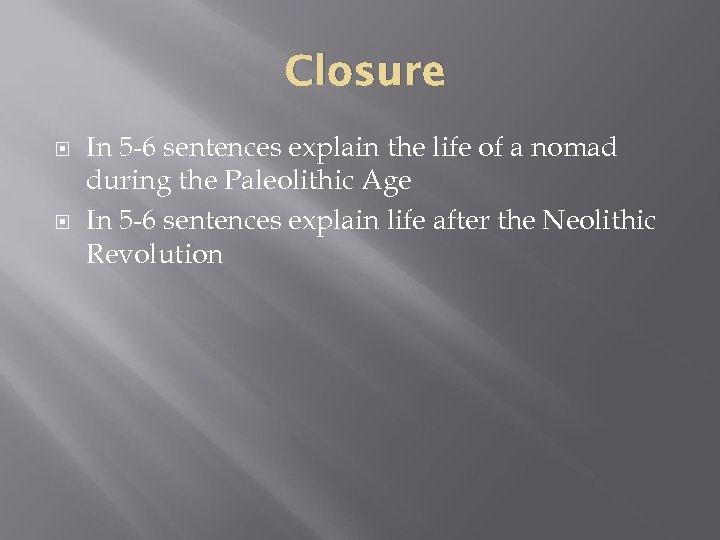 Closure In 5 -6 sentences explain the life of a nomad during the Paleolithic