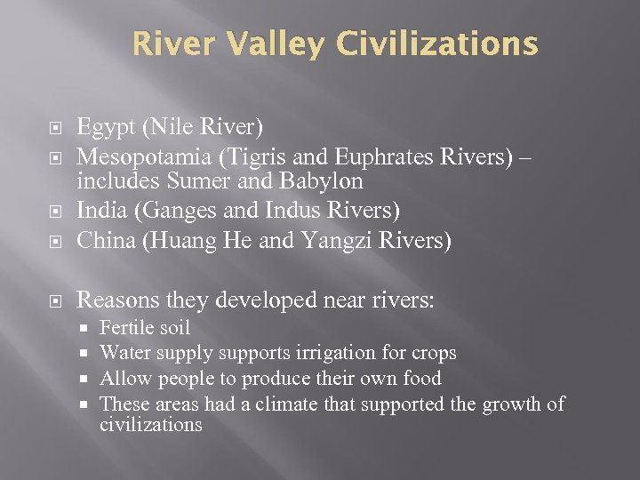 River Valley Civilizations Egypt (Nile River) Mesopotamia (Tigris and Euphrates Rivers) – includes Sumer