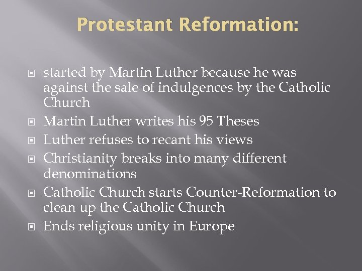 Protestant Reformation: started by Martin Luther because he was against the sale of indulgences