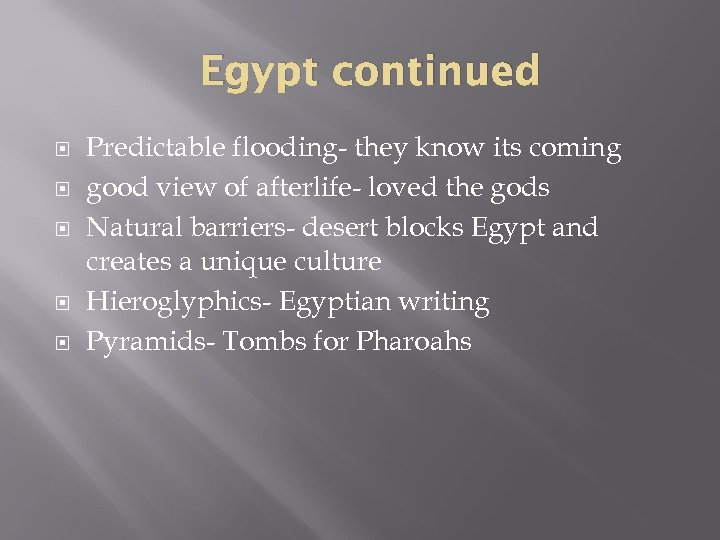 Egypt continued Predictable flooding- they know its coming good view of afterlife- loved the