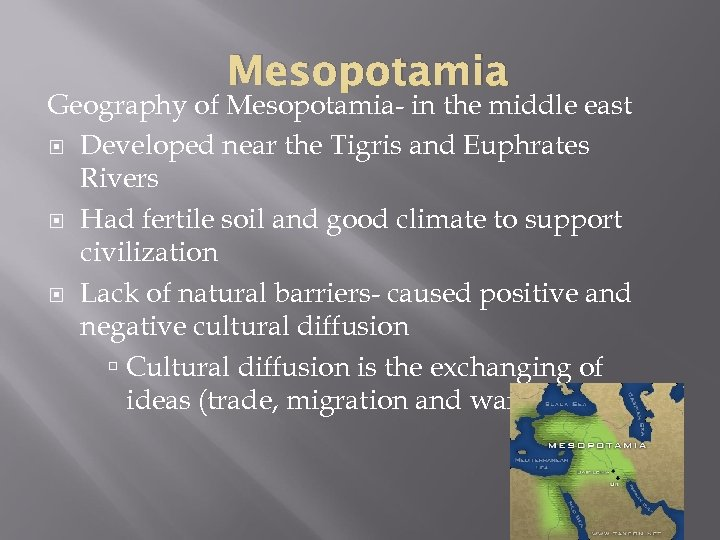 Mesopotamia Geography of Mesopotamia- in the middle east Developed near the Tigris and Euphrates