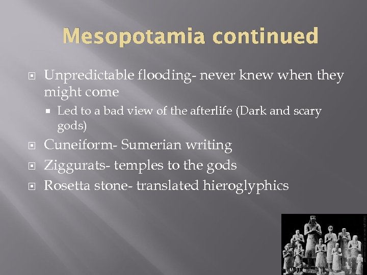 Mesopotamia continued Unpredictable flooding- never knew when they might come Led to a bad