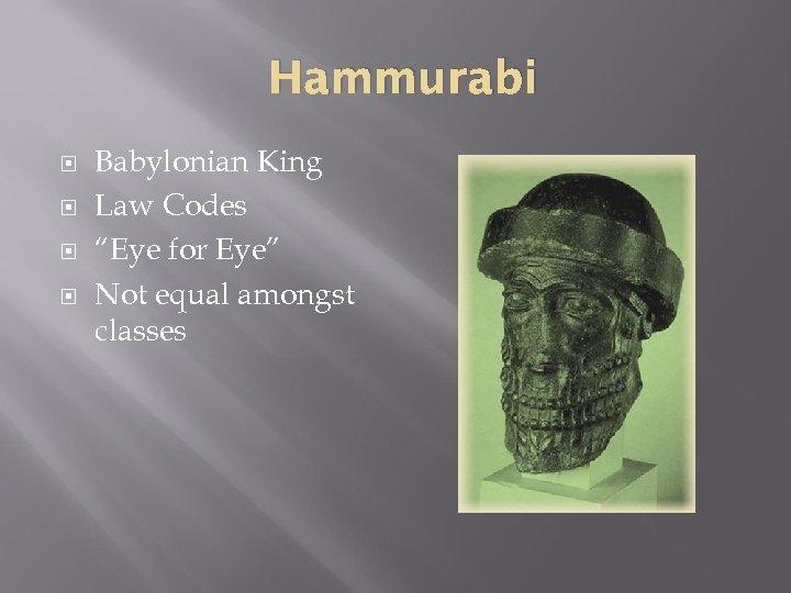 """Hammurabi Babylonian King Law Codes """"Eye for Eye"""" Not equal amongst classes"""