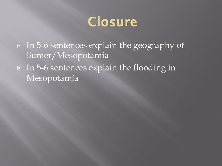 Closure In 5 -6 sentences explain the geography of Sumer/Mesopotamia In 5 -6 sentences