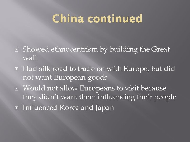 China continued Showed ethnocentrism by building the Great wall Had silk road to trade