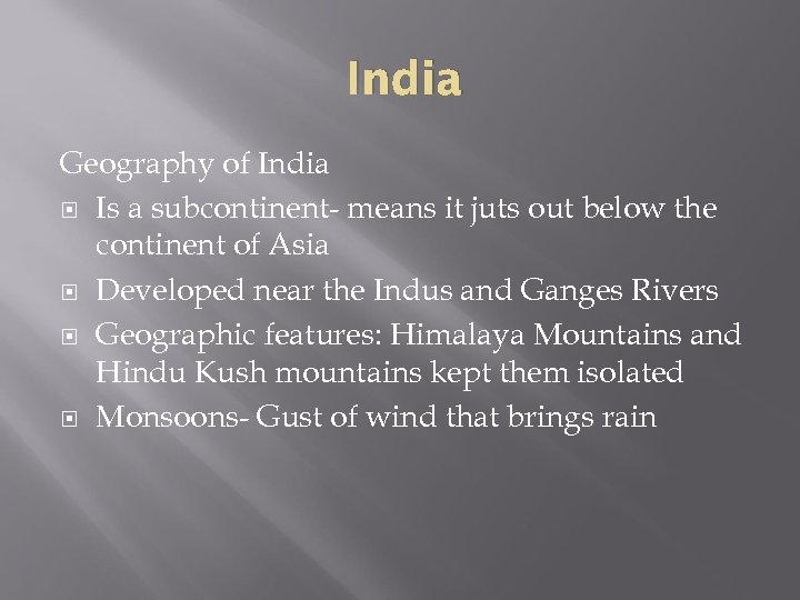 India Geography of India Is a subcontinent- means it juts out below the continent