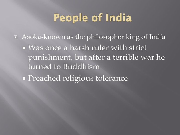 People of India Asoka-known as the philosopher king of India Was once a harsh