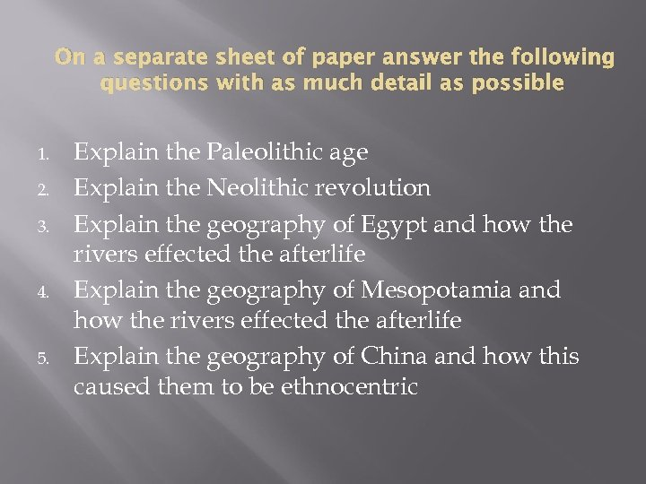On a separate sheet of paper answer the following questions with as much detail