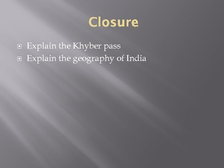 Closure Explain the Khyber pass Explain the geography of India