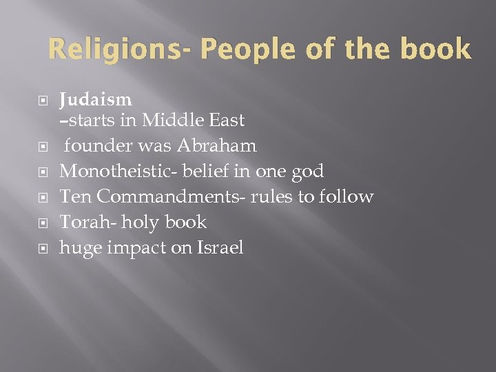 Religions- People of the book Judaism –starts in Middle East founder was Abraham Monotheistic-