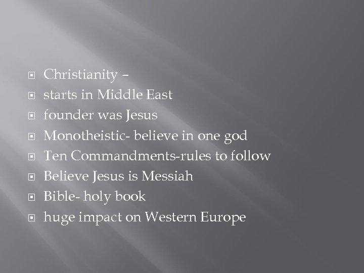 Christianity – starts in Middle East founder was Jesus Monotheistic- believe in one