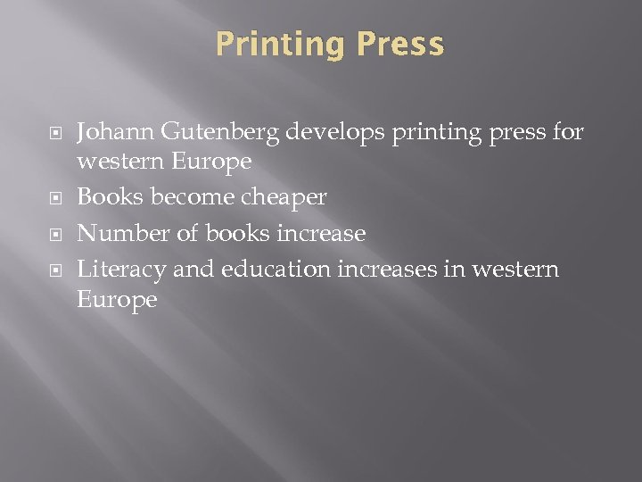 Printing Press Johann Gutenberg develops printing press for western Europe Books become cheaper Number