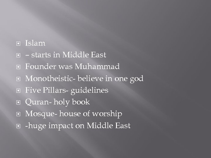 Islam – starts in Middle East Founder was Muhammad Monotheistic- believe in one