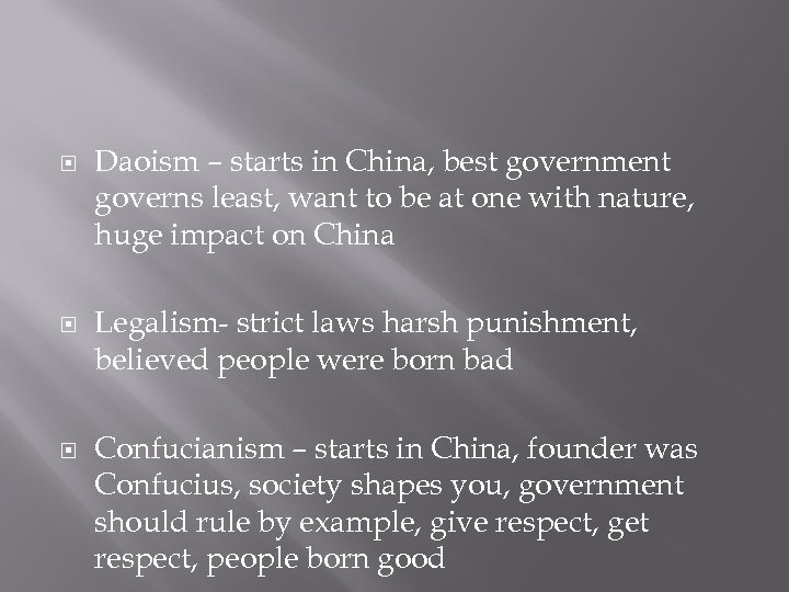 Daoism – starts in China, best government governs least, want to be at