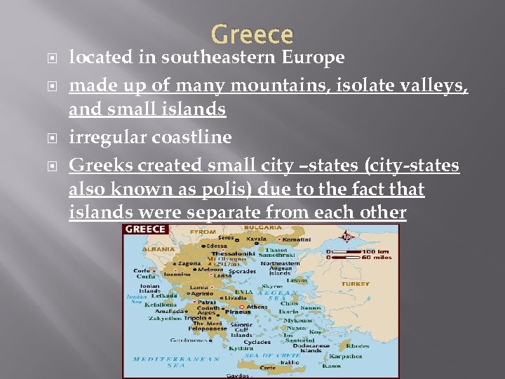 Greece located in southeastern Europe made up of many mountains, isolate valleys, and small